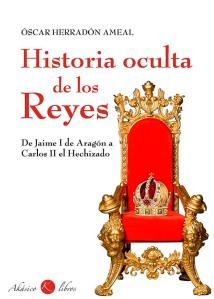 Historia Oculta de los Reyes. De Jaime I de Aragón a Carlos II el Hechizado.